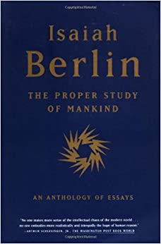 the proper study of mankind an anthology of essays isaiah berlin the proper study of mankind an anthology of essays