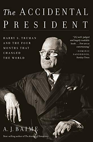 The Accidental President: Harry S. Truman and the Four Months That Changed the World (Best Presidents In History)