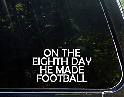 "Sign Depot On The Eighth Day He Made Football - 6-3/4"" x 3-3/4"" - Vinyl Dye Cut Decal Bumper Sticker"