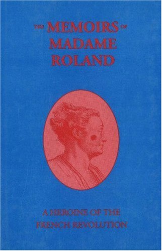 Download The Memiors of Madame Roland: A Heroine of the French Revolution pdf epub