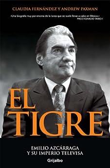 El tigre: Emilio Azcárraga y su imperio Televisa de [Paxman, Andrew, Fernández, Claudia]