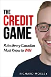 The Credit Game: Rules Every Canadian Must Know to Win