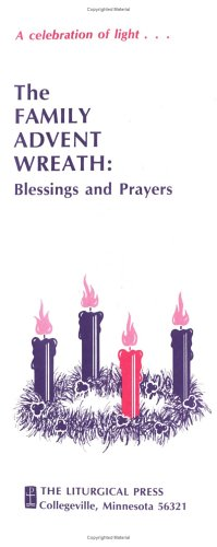 Advent Wreath Prayers - The Family Advent Wreath: Blessings and Prayers