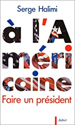 http://www.amazon.com/lamericaine-Faire-president-French/dp/2700726170/ref=asap_bc?ie=UTF8