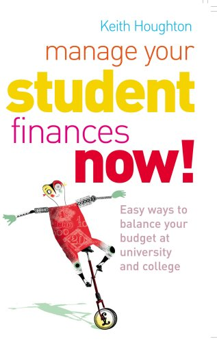 Manage Your Student Finances Now!: Easy Ways to Balance Your Budget at University and College