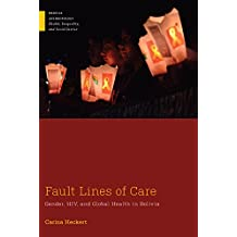 Fault Lines of Care: Gender, HIV, and Global Health in Bolivia (Medical Anthropology)