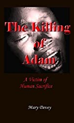 The Killing of Adam: A Victim of Human Sacrifice