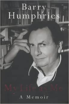 MY LIFE AS ME: A MEMOIR by BARRY HUMPHRIES (2002-08-01)