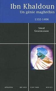 Ibn Khaldoun (1332-1406) : Un génie maghrébin par Smaïl Goumeziane