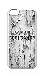 iPhone 5C Case - I May Be Old But I Got To See All The Cool Bands Hard Plastic Back Protection Phone Case Cover -2047