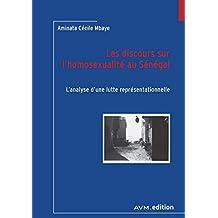 Les discours sur l'homosexualité au Sénégal: L'analyse d'une lutte représentationnelle (French Edition)