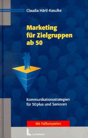 Marketing für Zielgruppen ab 50: Kommunikationsstrategien für 50plus und Senioren