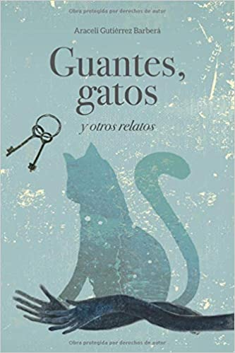 Guantes, gatos y otros relatos (Spanish Edition): Araceli ...