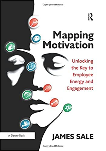 Mapping Motivation  Unlocking the Key to Employee Energy and Engagement   Amazon.co.uk  James Sale  9781472459275  Books d2cba18206