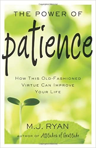 The Power of Patience: How This Old-Fashioned Virtue Can Improve Your Life by Ryan, M.J.(April 1, 2013)