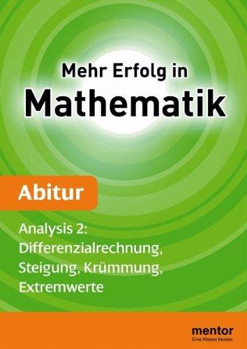 Mehr Erfolg in Mathematik, Abitur: Analysis 2: Differenzialrechnung, Steigung, Krümmung, Extremwerte