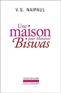 Une maison pour monsieur Biswas par Naipaul