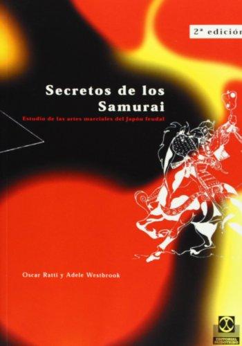 Secretos de Los Samurai:  Estudio de las artes marciales del Japon feudal  (Spanish Edition) [Oscar Ratti - Adele Westbrook] (Tapa Blanda)
