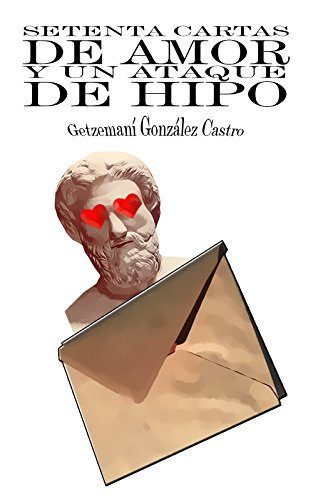 Setenta cartas de amor y un ataque de hipo: Epistolario (Trilogía Porquería nº 1) (Spanish Edition)