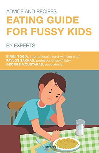 Eating Guide for Fussy Kids: Advice and Recipes by Experts by Eirini Togia, Pavlos Sakkas, George Moustakas
