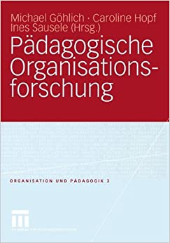 Pädagogische Organisationsforschung Organisation und Pädagogik