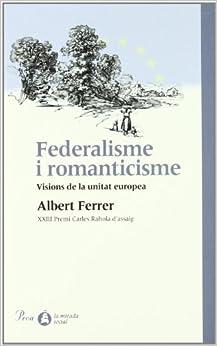 Federalisme i romanticisme : visions de la unitat europea
