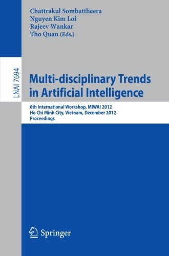 Multi-disciplinary Trends in Artificial Intelligence: 6th International Workshop, MIWAI 2012, Ho Chin Minh City, Vietnam, December 26-28, 2012, Proceedings (Lecture Notes in Computer Science) by Springer