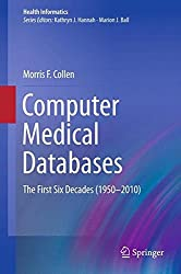 Computer Medical Databases: The First Six Decades (1950–2010) (Health Informatics)