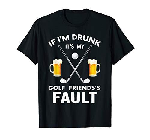 Friend Golf Shirt Best - If I'm Drunk It's My Golf Friends's Is Fault Shirt