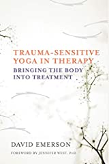 Trauma-Sensitive Yoga in Therapy: Bringing the Body into Treatment Hardcover