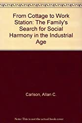 From Cottage to Work Station: The Family's Search for Social Harmony in the Industrial Age