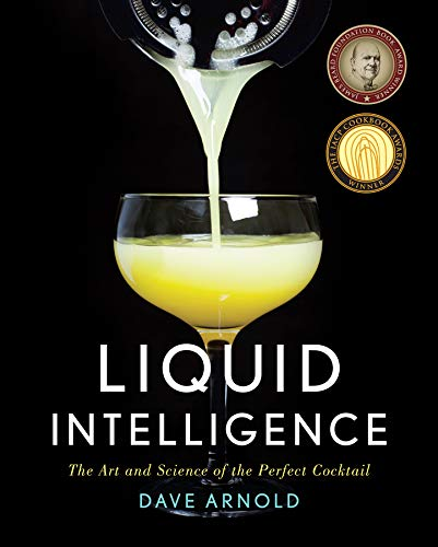 Liquid Intelligence: The Art and Science of the Perfect Cocktail by Arnold Dave
