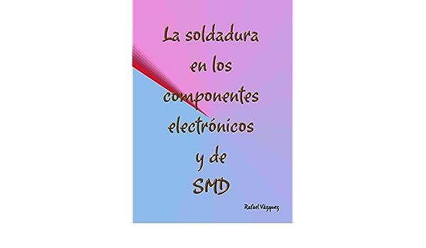 Amazon.com: La soldadura en los componentes electrónicos y en los SMD (Spanish Edition) eBook: Rafel Vázquez Arriola: Kindle Store