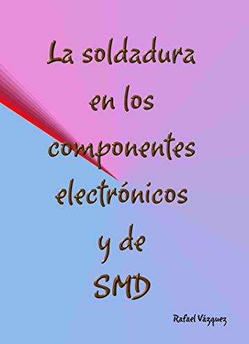 La soldadura en los componentes electrónicos y en los SMD (Spanish Edition) by [
