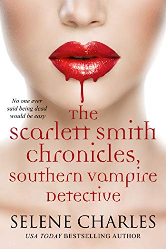 The Scarlett Smith Chronicles (Southern Vampire Detective Boxed Set Book 1) by [Charles, Selene]