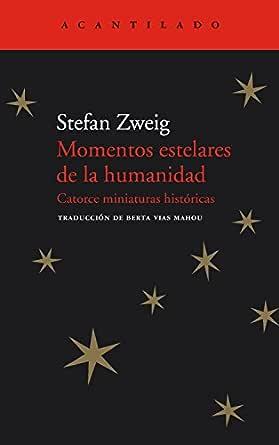 Momentos Estelares De La Humanidad Catorce Miniaturas Históricas El Acantilado Nº 64 Spanish Edition Ebook Zweig Stefan Vias Mahou Berta Kindle Store
