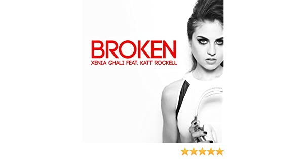 XENIA GHALI BROKEN DOWNLOAD FREE
