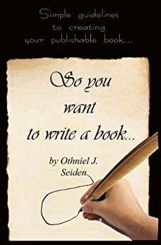 So, You Want to Write a Book - Simple Guidelines to Creating Your Publishable Book by [Seiden, Othniel]