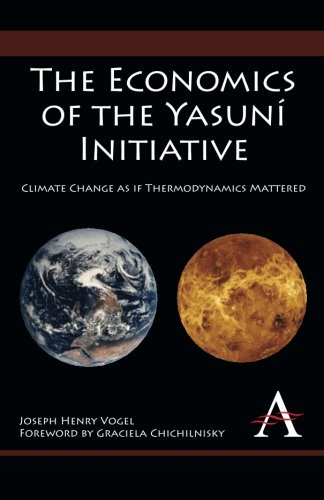The Economics of the Yasuní Initiative: Climate Change as if Thermodynamics Mattered (Anthem Environmental Studies)