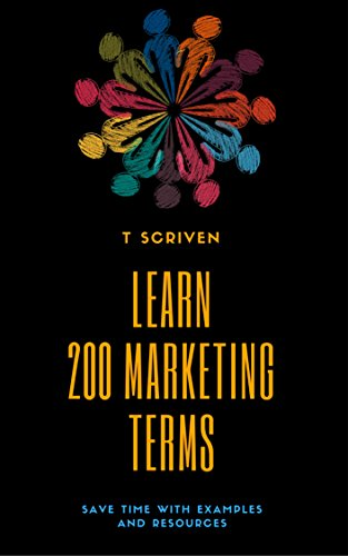 Learn 200 Marketing Terms: Save time with examples and resources (200 Terms Book 1)