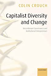 Capitalist Diversity and Change Recombinant Governance and Institutional Entrepreneurs