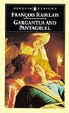 Gargantua and Pantagruel: The Histories of Gargantua and Pantagruel (Classics)