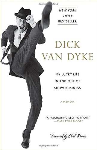 My Lucky Life In and Out of Show Business: A Memoir by Dick Van Dyke