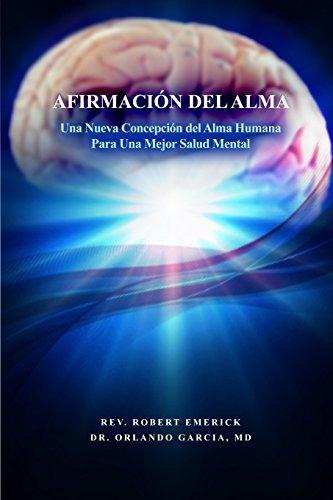 Descargar Libro Afirmacion Del Alma - Una Nueva Concepcion Del Alma Humana Para Una Mejor Salud Mental Robert Emerick