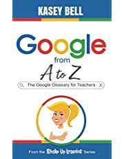 Google from A to Z: The Google Glossary for Teachers