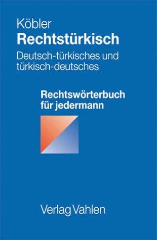 Rechtstürkisch: Deutsch-türkisches und türkisch-deutsches Rechtswörterbuch für jedermann