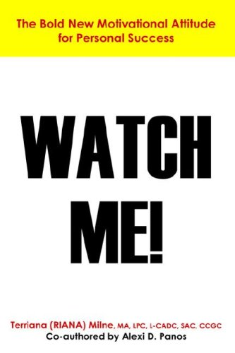Watch Me!  The Bold New Motivational Attitude for Personal Success