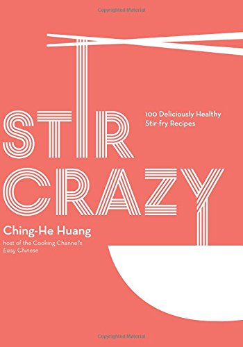 Stir Crazy: 100 Deliciously Healthy Stir-Fry Recipes cover