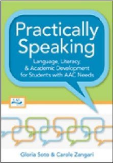 Practically Speaking: Language, Literacy, and Academic Development for Students with AAC Needs [Paperback] [2009] 1 Ed. Gloria Soto Ph.D., Carole Zangari Ph.D. CCC-SLP, David Beukelman Ph.D., Joe Reichle Ph.D., Cathy Binger M.S. CCC-SLP, June Downing Ph.D., Janice Light Ph.D.