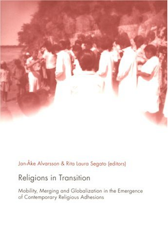 Religions in Transition: Mobility, Merging & Globalization in the Emergence of Contemporary Religious Adhesions (Uppsala Studies in Cultural Anthropology)